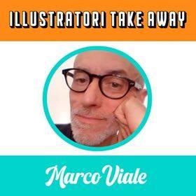 Mercoledì 1 luglio ore 10,30: Illustratori take away: MARCO VIALE – Letture, laboratorio e firmacopie con dedica